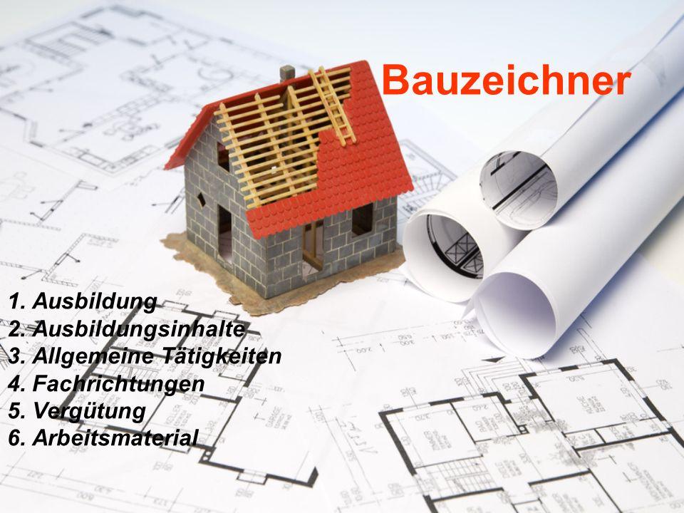 Bauzeichner 1. Ausbildung 2. Ausbildungsinhalte 3. Allgemeine Tätigkeiten 4. Fachrichtungen 5. Vergütung 6. Arbeitsmaterial