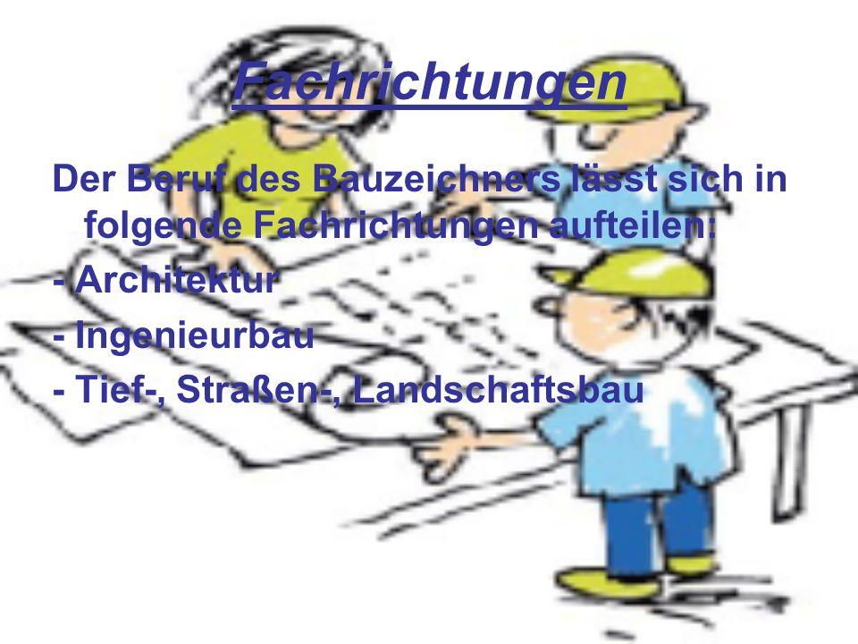 Fachrichtungen Der Beruf des Bauzeichners lässt sich in folgende Fachrichtungen aufteilen: - Architektur - Ingenieurbau - Tief-, Straßen-, Landschafts