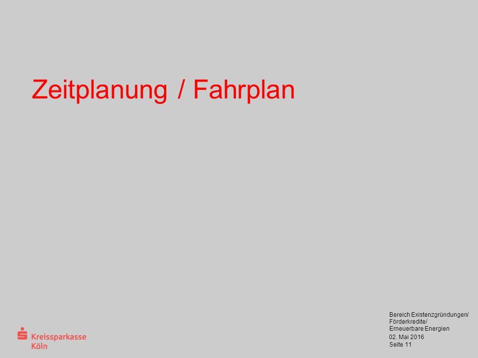 02. Mai 2016 Bereich Existenzgründungen/ Förderkredite/ Erneuerbare Energien Seite 11 Zeitplanung / Fahrplan