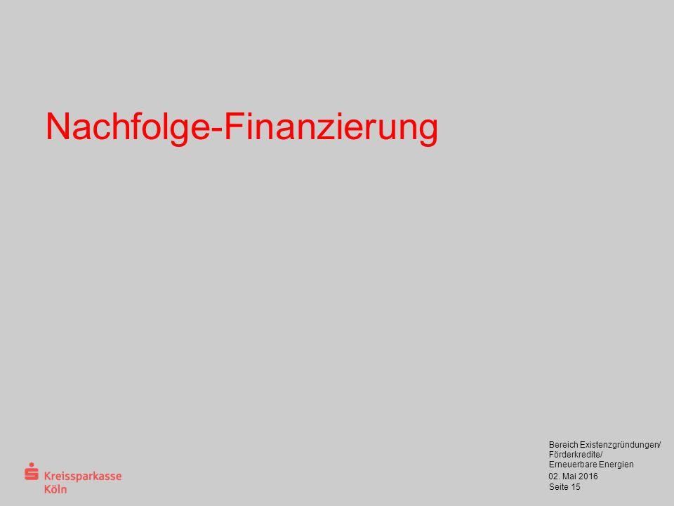 02. Mai 2016 Bereich Existenzgründungen/ Förderkredite/ Erneuerbare Energien Seite 15 Nachfolge-Finanzierung