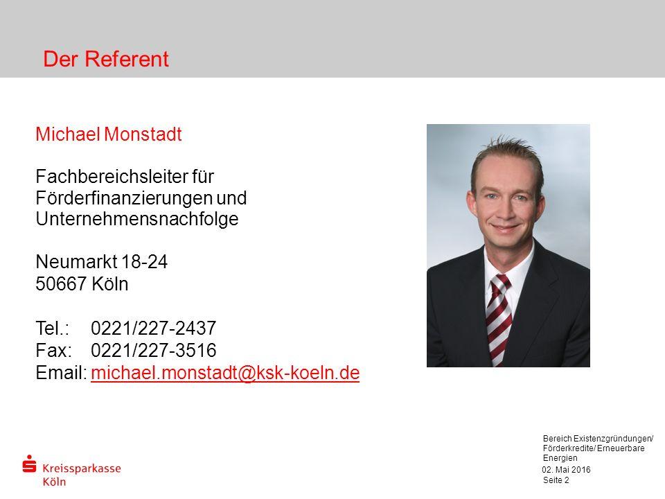 02. Mai 2016 Bereich Existenzgründungen/ Förderkredite/ Erneuerbare Energien Seite 2 Michael Monstadt Fachbereichsleiter für Förderfinanzierungen und