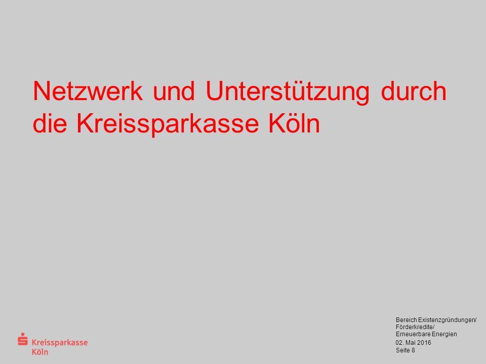 02. Mai 2016 Bereich Existenzgründungen/ Förderkredite/ Erneuerbare Energien Seite 8 Netzwerk und Unterstützung durch die Kreissparkasse Köln