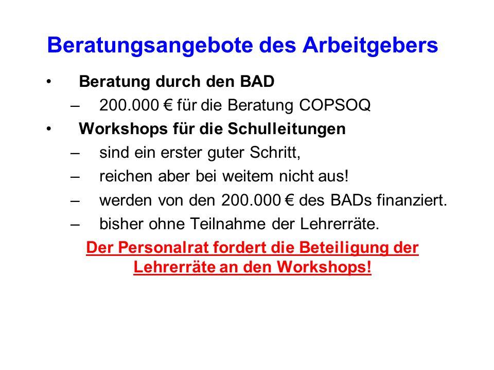 Beratungsangebote des Arbeitgebers Beratung durch den BAD –200.000 € für die Beratung COPSOQ Workshops für die Schulleitungen –sind ein erster guter Schritt, –reichen aber bei weitem nicht aus.