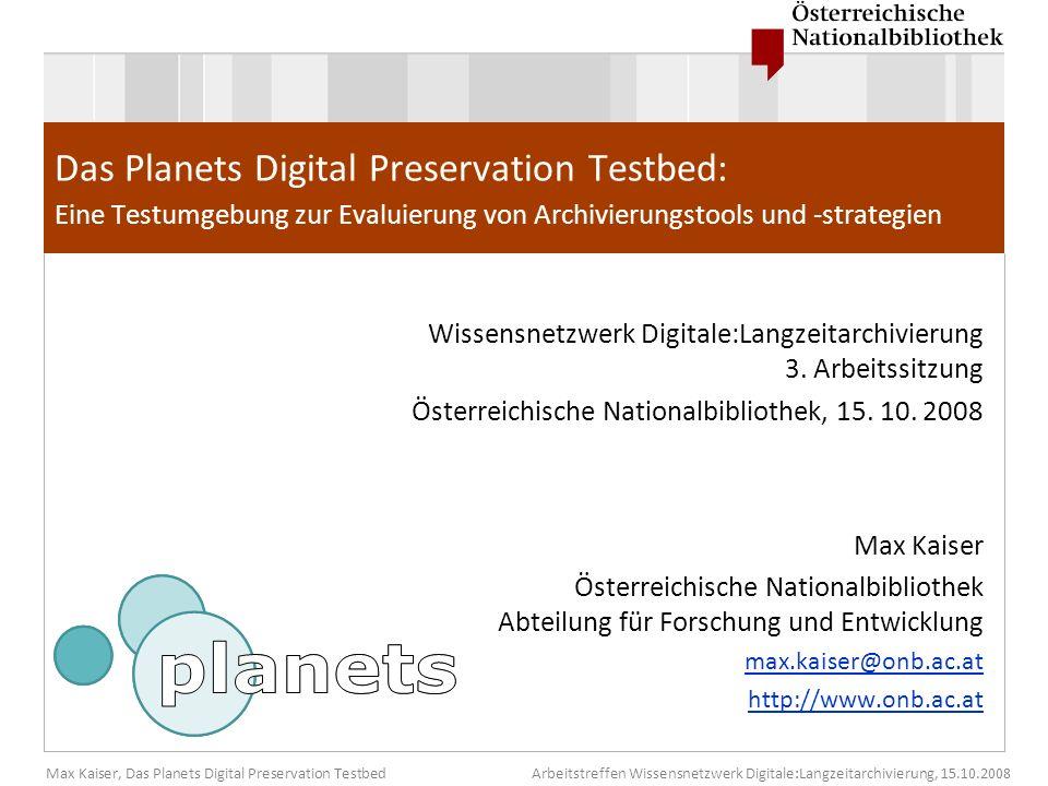 Max Kaiser, Das Planets Digital Preservation TestbedArbeitstreffen Wissensnetzwerk Digitale:Langzeitarchivierung, 15.10.2008 Inhalt Was ist Planets.