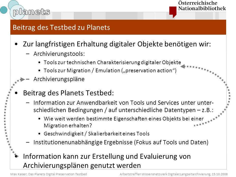 Max Kaiser, Das Planets Digital Preservation TestbedArbeitstreffen Wissensnetzwerk Digitale:Langzeitarchivierung, 15.10.2008 Beitrag des Testbed zu Pl
