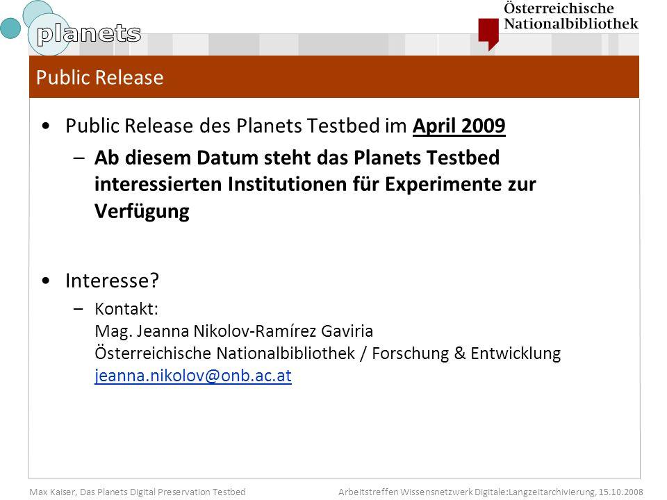Max Kaiser, Das Planets Digital Preservation TestbedArbeitstreffen Wissensnetzwerk Digitale:Langzeitarchivierung, 15.10.2008 Public Release Public Rel
