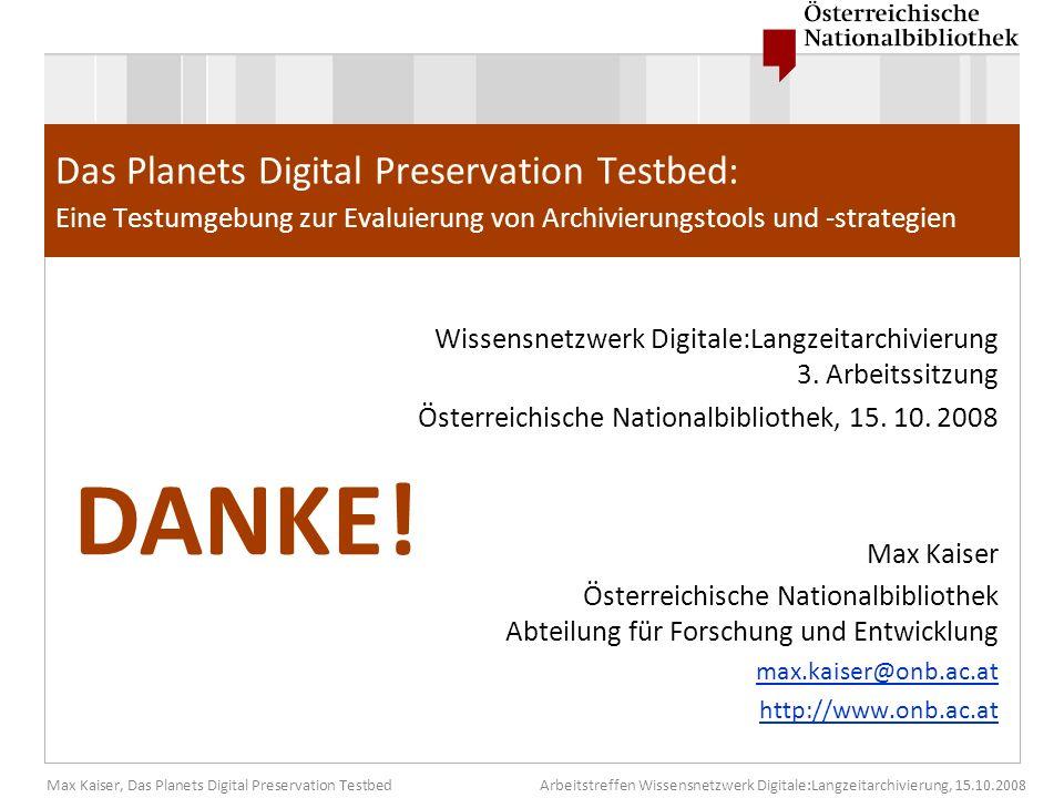 Max Kaiser, Das Planets Digital Preservation TestbedArbeitstreffen Wissensnetzwerk Digitale:Langzeitarchivierung, 15.10.2008 Das Planets Digital Prese
