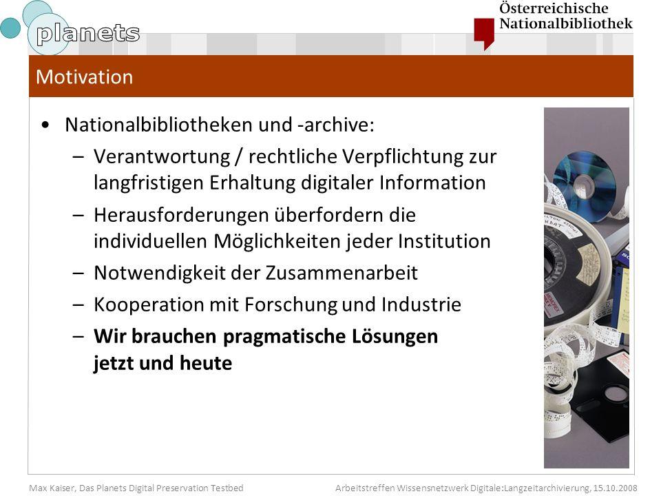 Max Kaiser, Das Planets Digital Preservation TestbedArbeitstreffen Wissensnetzwerk Digitale:Langzeitarchivierung, 15.10.2008 Motivation Nationalbiblio