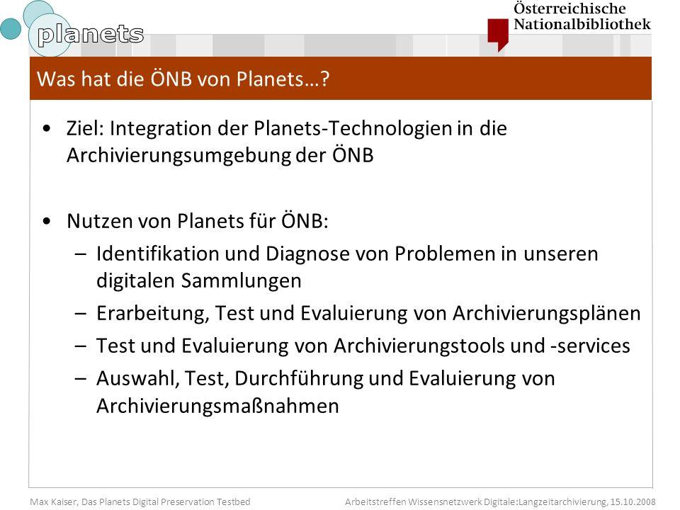 Max Kaiser, Das Planets Digital Preservation TestbedArbeitstreffen Wissensnetzwerk Digitale:Langzeitarchivierung, 15.10.2008 Was hat die ÖNB von Planets….