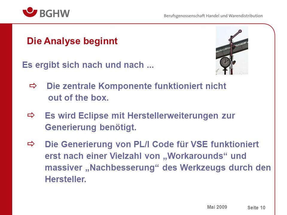 Mai 2009 Seite 10 Die Analyse beginnt  Die zentrale Komponente funktioniert nicht out of the box. Es ergibt sich nach und nach...  Es wird Eclipse m