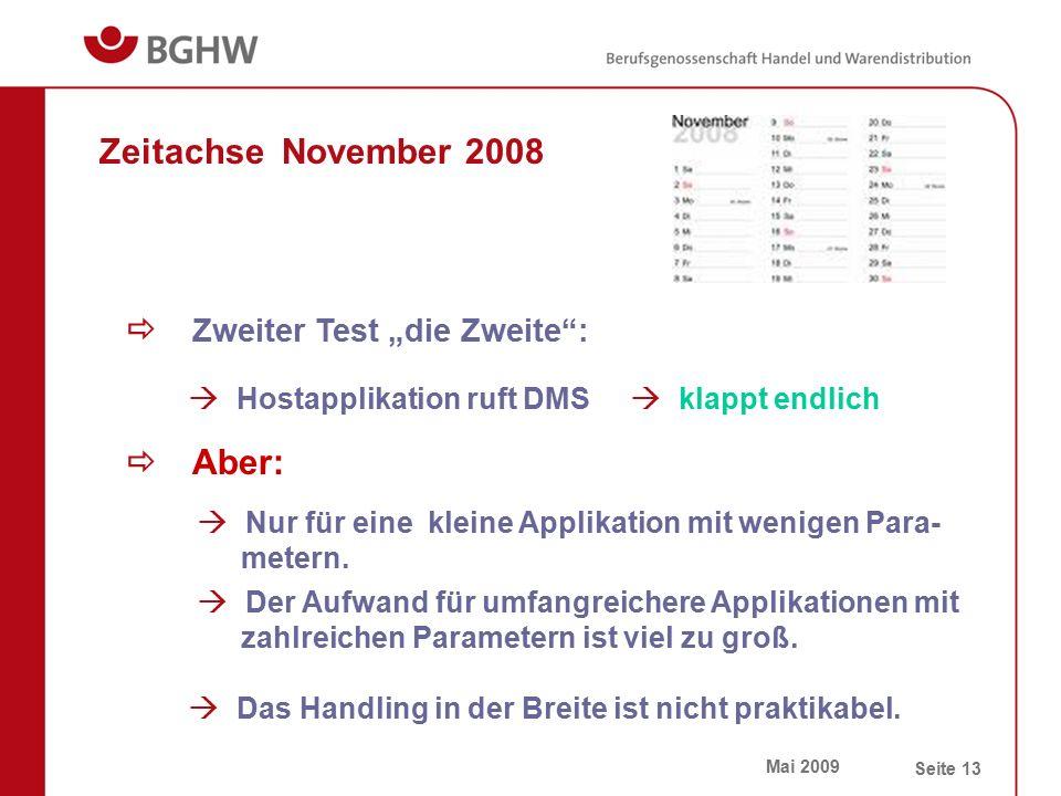 """Mai 2009 Seite 13 Zeitachse November 2008  Zweiter Test """"die Zweite :  Hostapplikation ruft DMS  klappt endlich  Aber:  Nur für eine kleine Applikation mit wenigen Para- metern."""