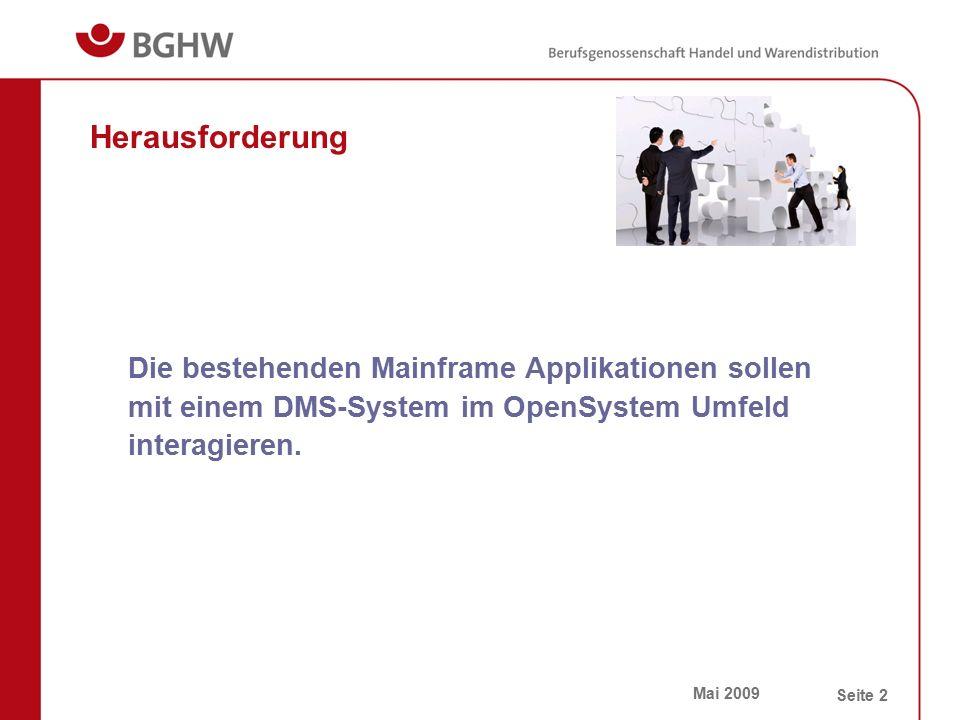 Mai 2009 Seite 2 Herausforderung Die bestehenden Mainframe Applikationen sollen mit einem DMS-System im OpenSystem Umfeld interagieren.