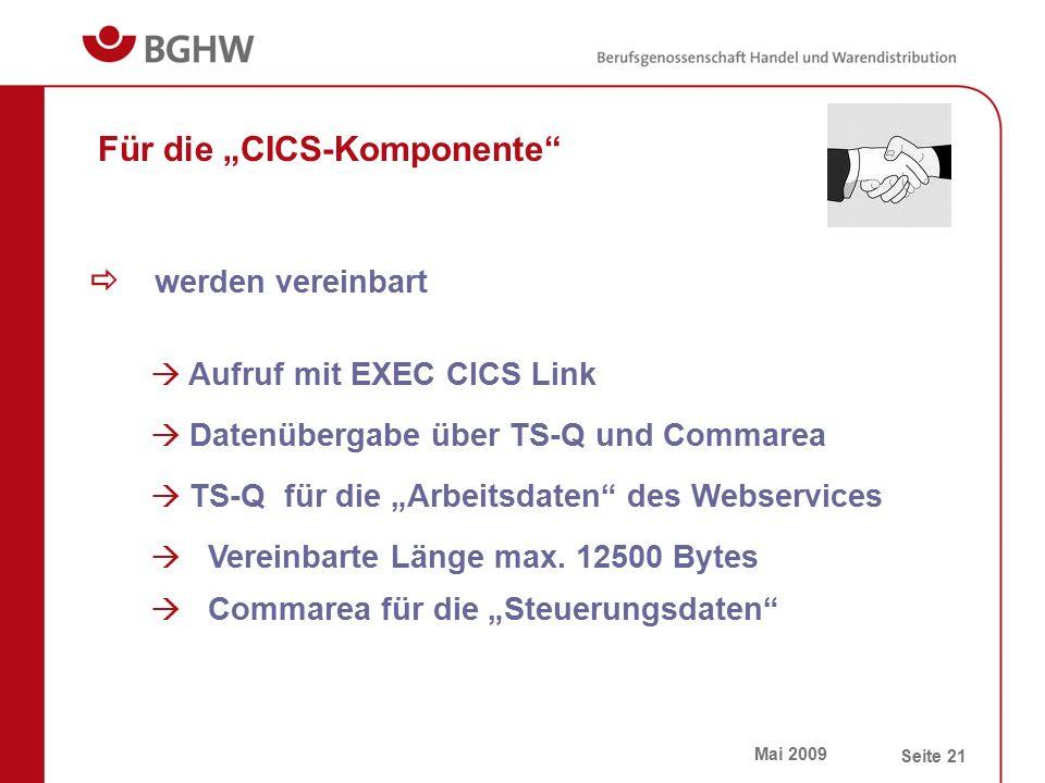 """Mai 2009 Seite 21 Für die """"CICS-Komponente  werden vereinbart  Aufruf mit EXEC CICS Link  Datenübergabe über TS-Q und Commarea  TS-Q für die """"Arbeitsdaten des Webservices  Vereinbarte Länge max."""