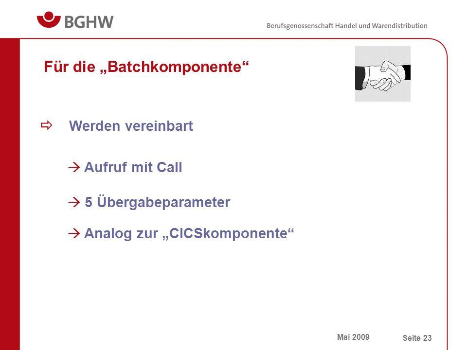 """Mai 2009 Seite 23 Für die """"Batchkomponente""""  Werden vereinbart  Aufruf mit Call  5 Übergabeparameter  Analog zur """"CICSkomponente"""""""