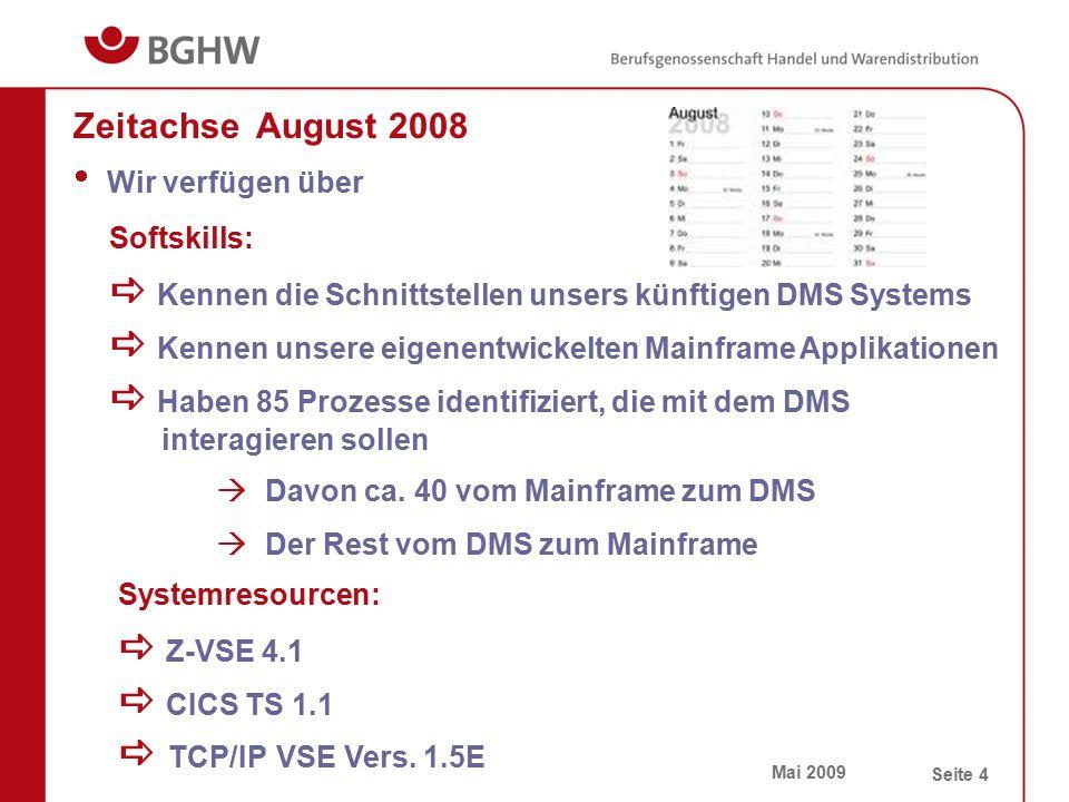 Mai 2009 Seite 4 Zeitachse August 2008  Wir verfügen über Softskills:  Kennen die Schnittstellen unsers künftigen DMS Systems  Kennen unsere eigene