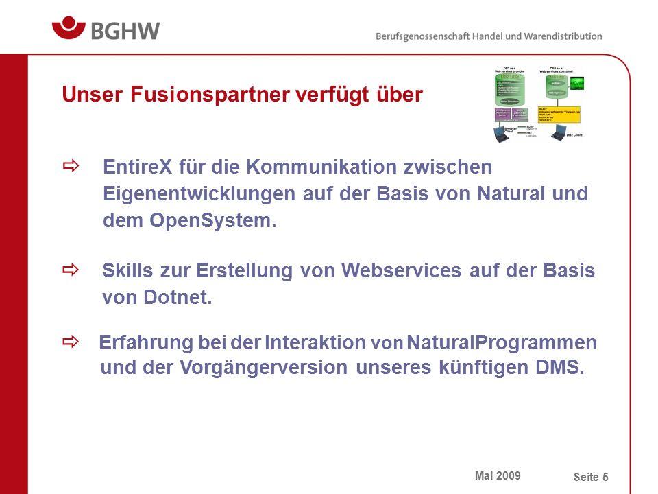 Mai 2009 Seite 5 Unser Fusionspartner verfügt über  EntireX für die Kommunikation zwischen Eigenentwicklungen auf der Basis von Natural und dem OpenS