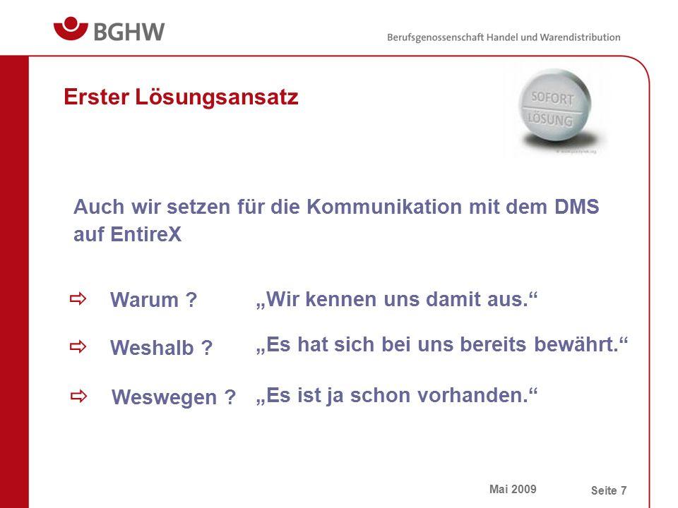"""Mai 2009 Seite 7 Erster Lösungsansatz Auch wir setzen für die Kommunikation mit dem DMS auf EntireX """"Wir kennen uns damit aus."""" """"Es hat sich bei uns b"""
