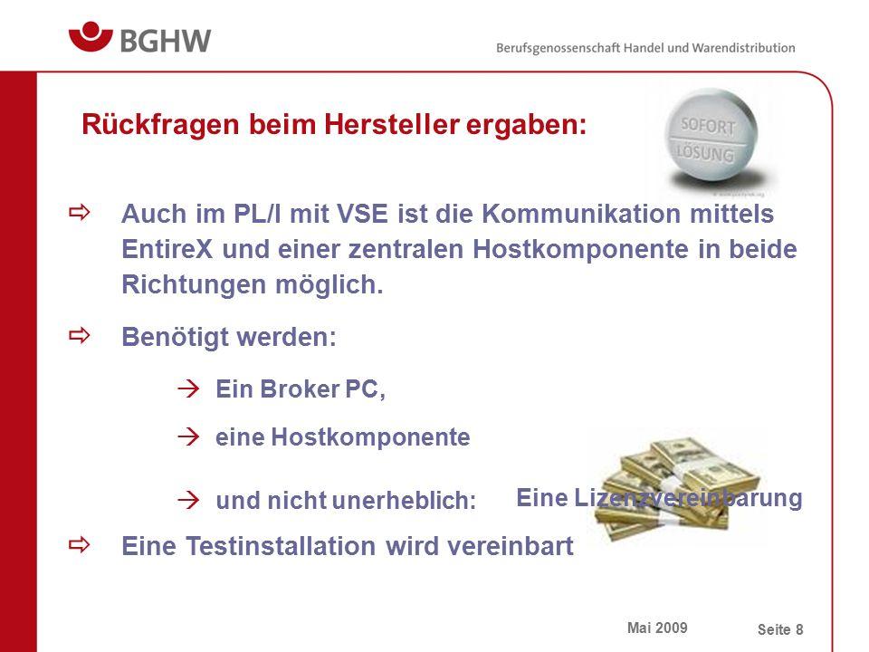 Mai 2009 Seite 8 Rückfragen beim Hersteller ergaben:  Auch im PL/I mit VSE ist die Kommunikation mittels EntireX und einer zentralen Hostkomponente i