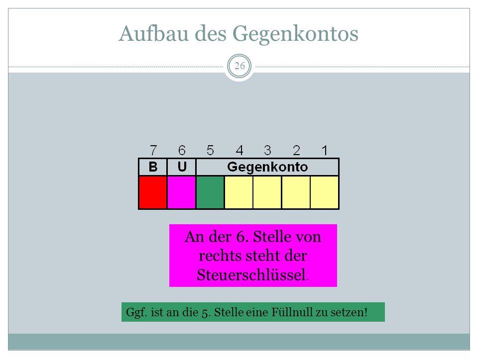 26 An der 6. Stelle von rechts steht der Steuerschlüssel. Ggf. ist an die 5. Stelle eine Füllnull zu setzen! Aufbau des Gegenkontos