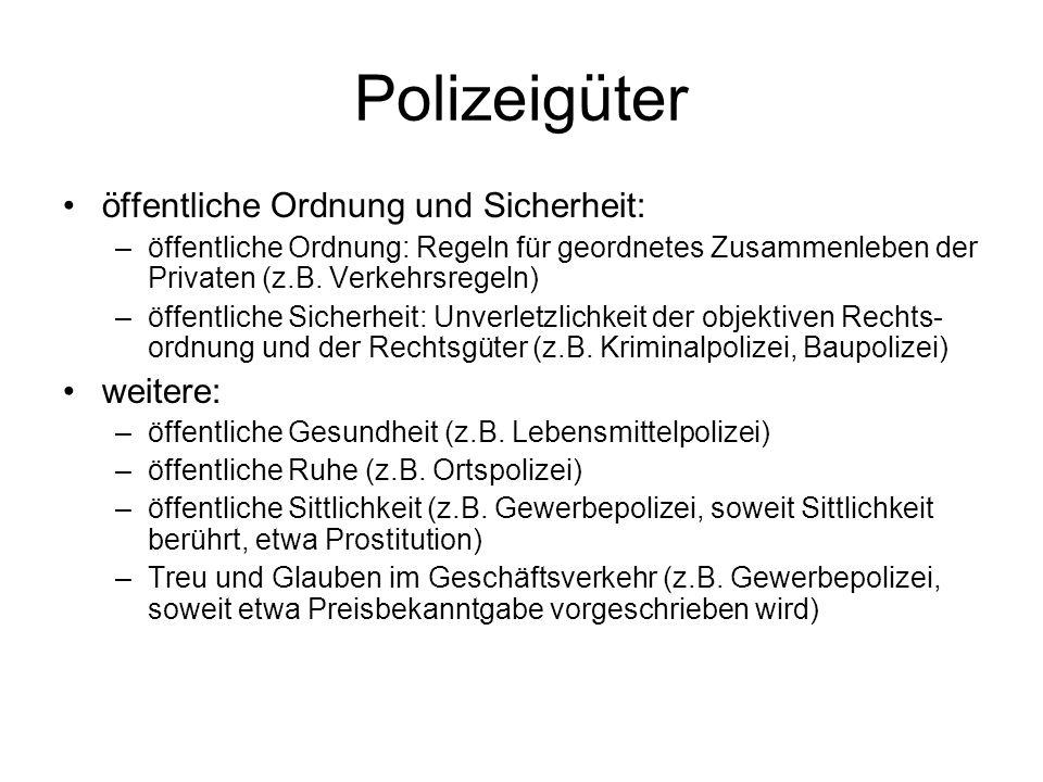 Polizeigüter öffentliche Ordnung und Sicherheit: –öffentliche Ordnung: Regeln für geordnetes Zusammenleben der Privaten (z.B. Verkehrsregeln) –öffentl