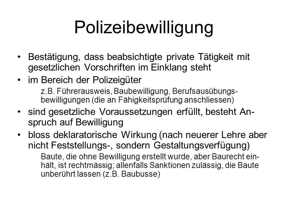 Polizeibewilligung Bestätigung, dass beabsichtigte private Tätigkeit mit gesetzlichen Vorschriften im Einklang steht im Bereich der Polizeigüter z.B.