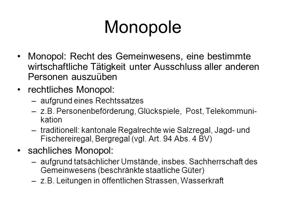 Monopole Monopol: Recht des Gemeinwesens, eine bestimmte wirtschaftliche Tätigkeit unter Ausschluss aller anderen Personen auszuüben rechtliches Monopol: –aufgrund eines Rechtssatzes –z.B.