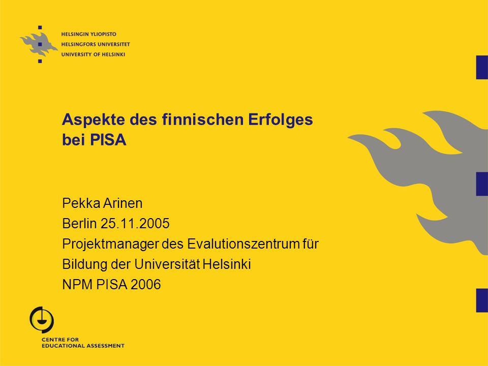 Aspekte des finnischen Erfolges bei PISA Pekka Arinen Berlin 25.11.2005 Projektmanager des Evalutionszentrum für Bildung der Universität Helsinki NPM
