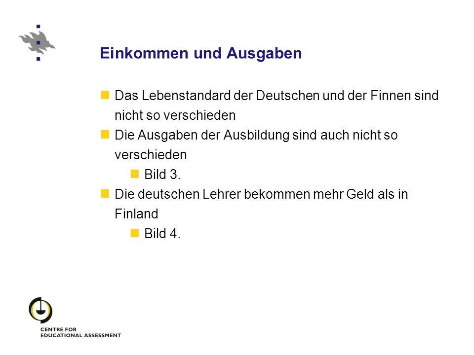 Einkommen und Ausgaben Das Lebenstandard der Deutschen und der Finnen sind nicht so verschieden Die Ausgaben der Ausbildung sind auch nicht so verschi