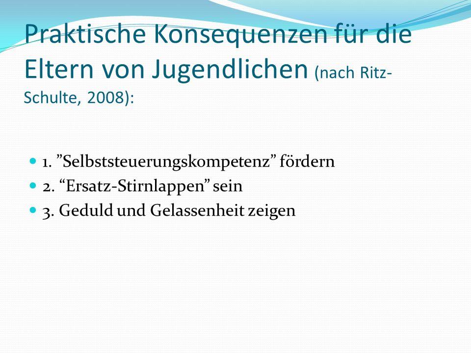 Praktische Konsequenzen für die Eltern von Jugendlichen (nach Ritz- Schulte, 2008): 1.