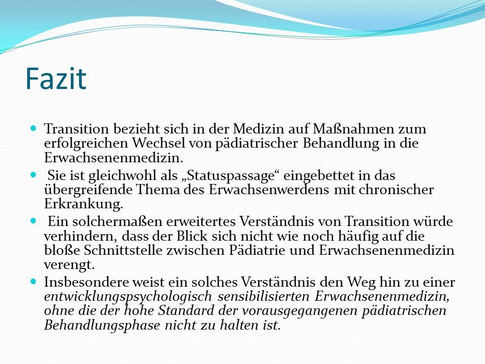 Fazit Transition bezieht sich in der Medizin auf Maßnahmen zum erfolgreichen Wechsel von pädiatrischer Behandlung in die Erwachsenenmedizin.
