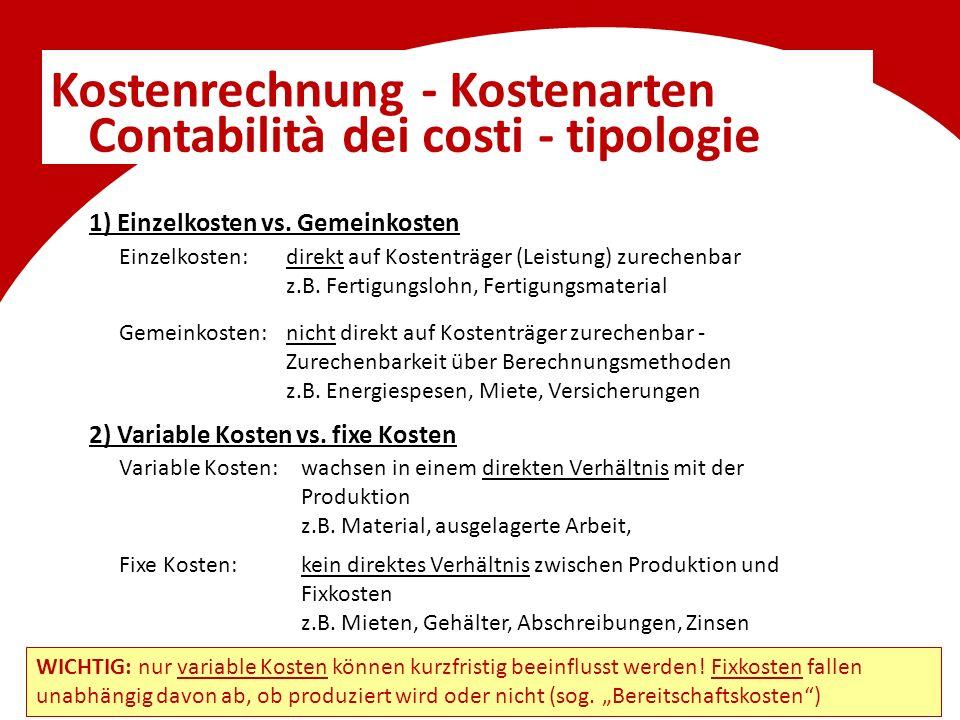 Kostenrechnung - Kostenarten Contabilità dei costi - tipologie 1) Einzelkosten vs. Gemeinkosten Einzelkosten:direkt auf Kostenträger (Leistung) zurech