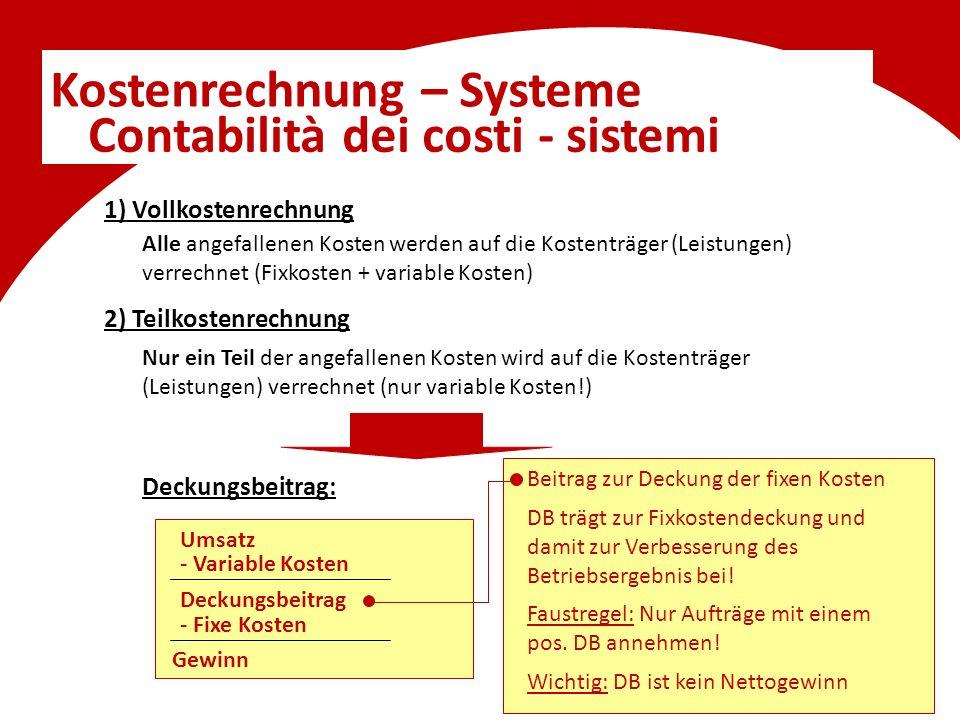 Kostenrechnung – Systeme Contabilità dei costi - sistemi 1) Vollkostenrechnung Alle angefallenen Kosten werden auf die Kostenträger (Leistungen) verre