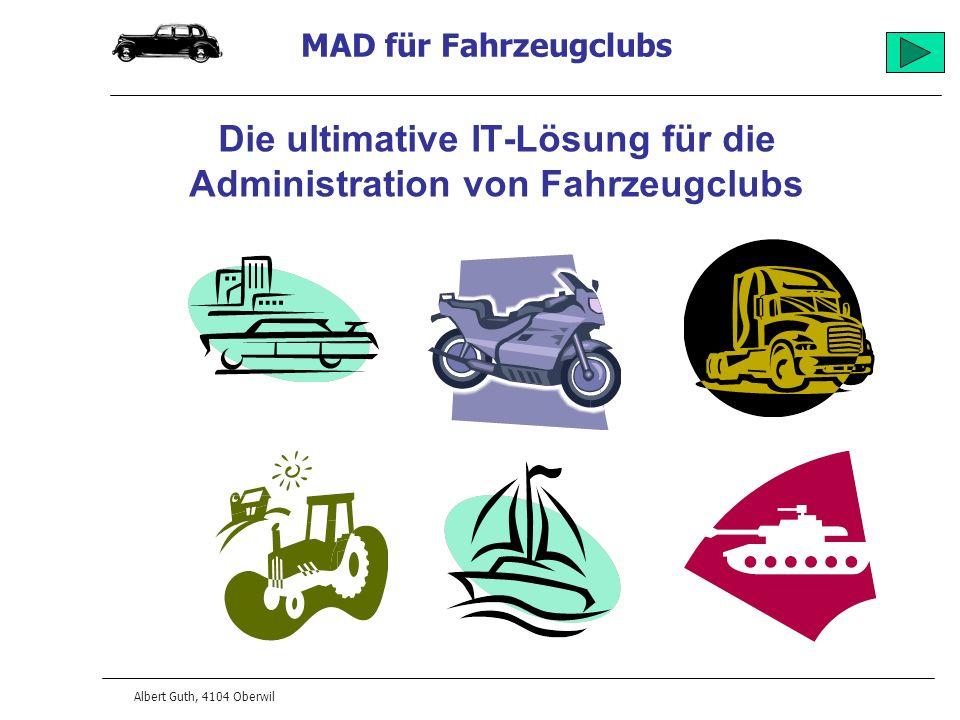 MAD für Fahrzeugclubs Albert Guth, 4104 Oberwil Die ultimative IT-Lösung für die Administration von Fahrzeugclubs