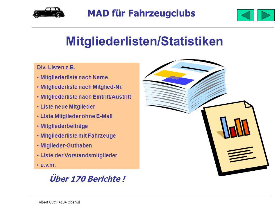 MAD für Fahrzeugclubs Albert Guth, 4104 Oberwil Mitgliederlisten/Statistiken Div. Listen z.B. Mitgliederliste nach Name Mitgliederliste nach Mitglied-
