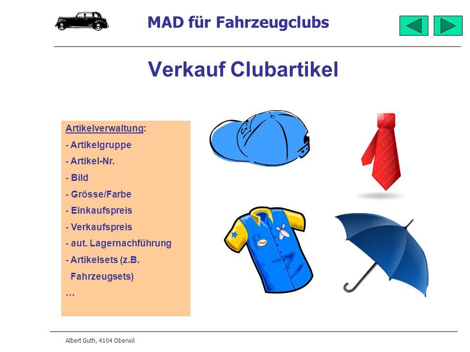 MAD für Fahrzeugclubs Albert Guth, 4104 Oberwil Verkauf Clubartikel Artikelverwaltung: - Artikelgruppe - Artikel-Nr. - Bild - Grösse/Farbe - Einkaufsp