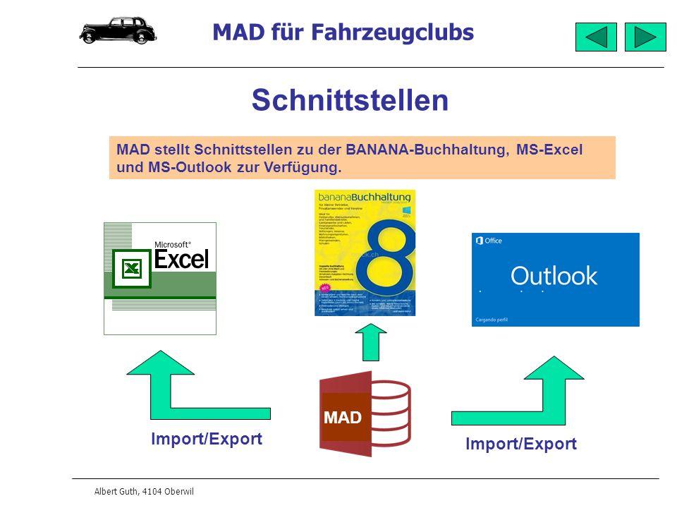 MAD für Fahrzeugclubs Albert Guth, 4104 Oberwil Schnittstellen MAD Import/Export MAD stellt Schnittstellen zu der BANANA-Buchhaltung, MS-Excel und MS-