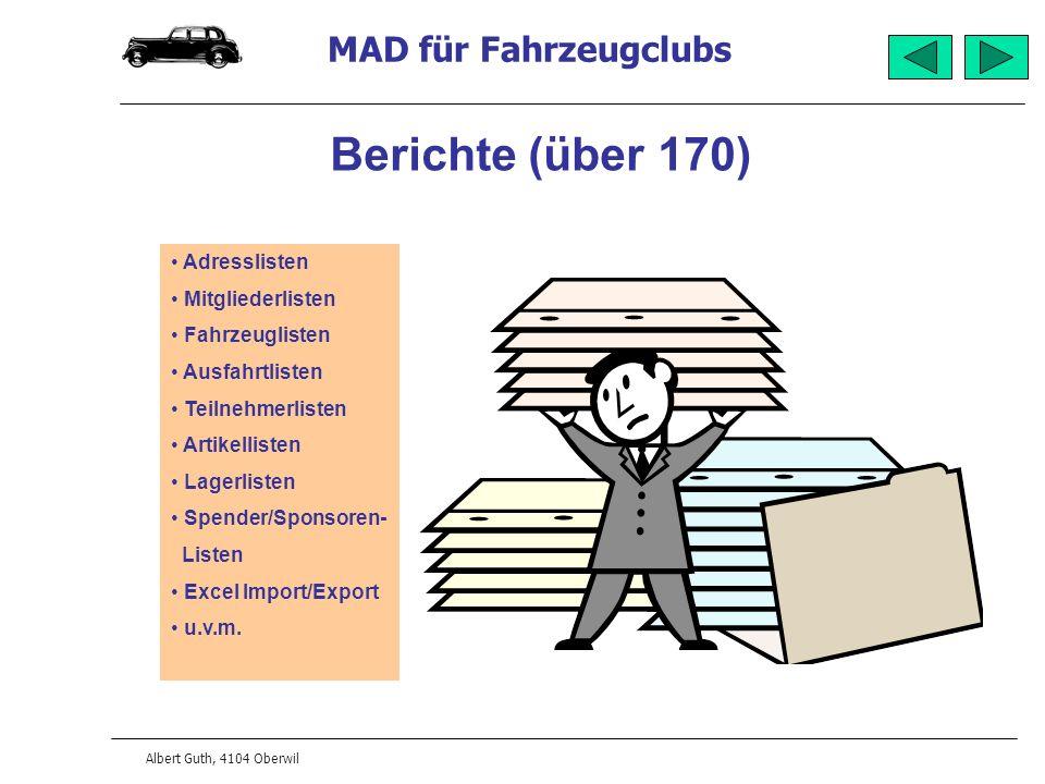MAD für Fahrzeugclubs Albert Guth, 4104 Oberwil Berichte (über 170) Adresslisten Mitgliederlisten Fahrzeuglisten Ausfahrtlisten Teilnehmerlisten Artikellisten Lagerlisten Spender/Sponsoren- Listen Excel Import/Export u.v.m.