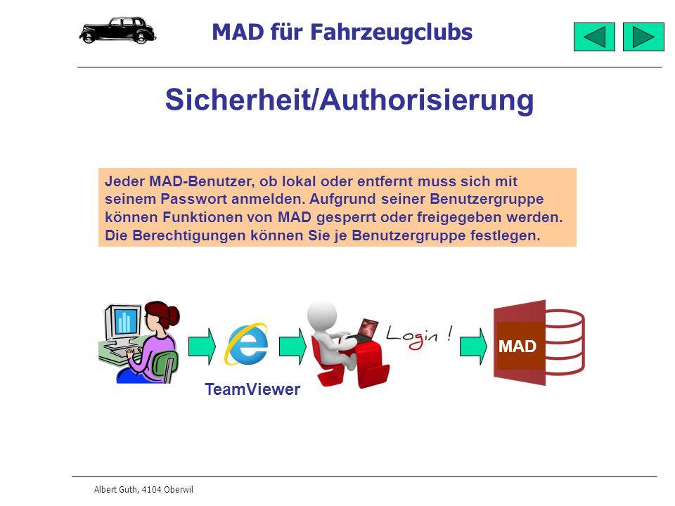 MAD für Fahrzeugclubs Albert Guth, 4104 Oberwil Sicherheit/Authorisierung Jeder MAD-Benutzer, ob lokal oder entfernt muss sich mit seinem Passwort anmelden.
