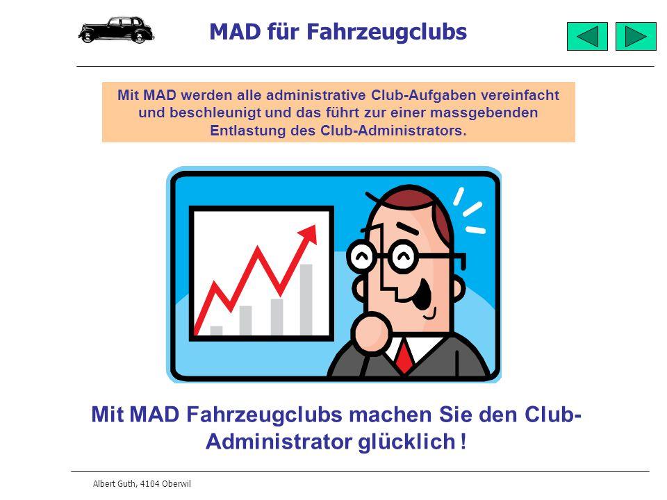 MAD für Fahrzeugclubs Albert Guth, 4104 Oberwil Mit MAD Fahrzeugclubs machen Sie den Club- Administrator glücklich ! Mit MAD werden alle administrativ