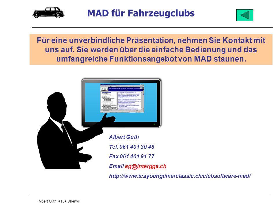 MAD für Fahrzeugclubs Albert Guth, 4104 Oberwil Für eine unverbindliche Präsentation, nehmen Sie Kontakt mit uns auf. Sie werden über die einfache Bed