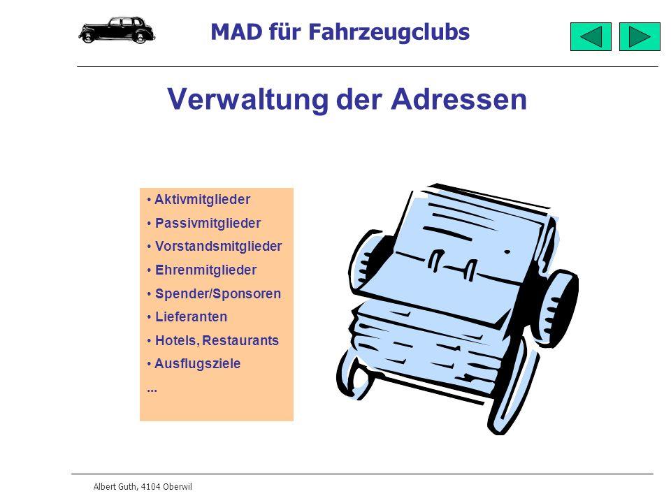 MAD für Fahrzeugclubs Albert Guth, 4104 Oberwil Verwaltung der Adressen Aktivmitglieder Passivmitglieder Vorstandsmitglieder Ehrenmitglieder Spender/S