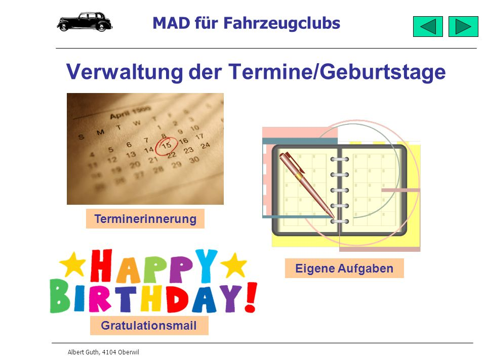 MAD für Fahrzeugclubs Albert Guth, 4104 Oberwil Verwaltung der Termine/Geburtstage Gratulationsmail Terminerinnerung Eigene Aufgaben