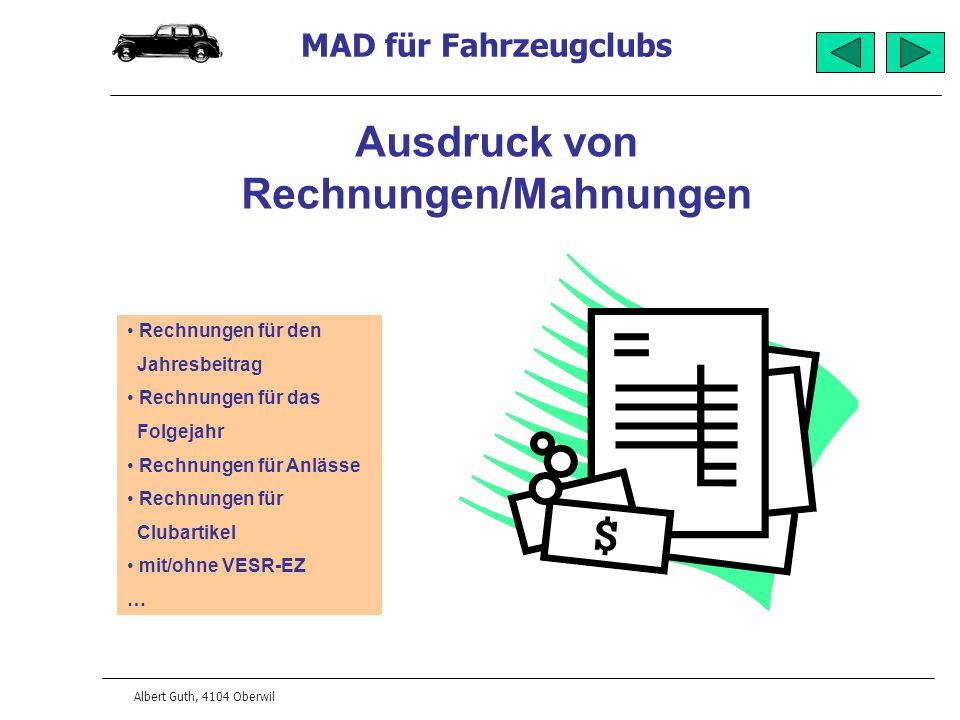 MAD für Fahrzeugclubs Albert Guth, 4104 Oberwil Ausdruck von Rechnungen/Mahnungen Rechnungen für den Jahresbeitrag Rechnungen für das Folgejahr Rechnungen für Anlässe Rechnungen für Clubartikel mit/ohne VESR-EZ …