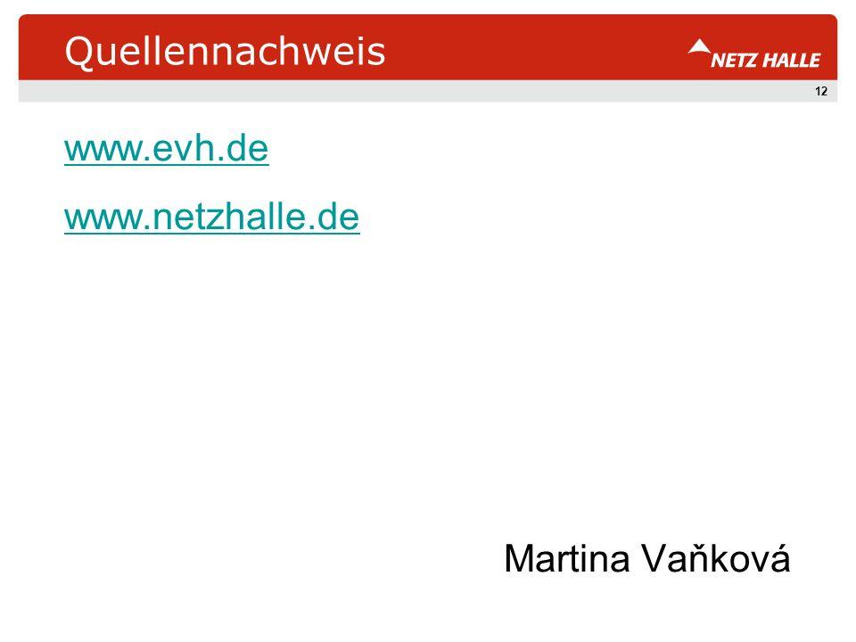 Quellennachweis www.evh.de www.netzhalle.de Martina Vaňková 12