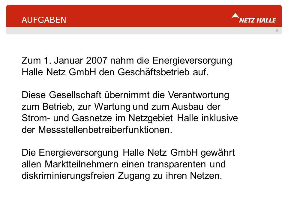 5 AUFGABEN Zum 1. Januar 2007 nahm die Energieversorgung Halle Netz GmbH den Geschäftsbetrieb auf. Diese Gesellschaft übernimmt die Verantwortung zum