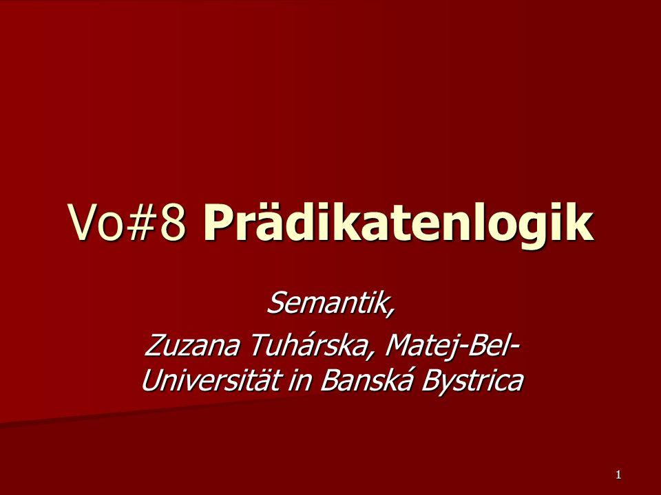 1 Vo#8 Prädikatenlogik Semantik, Zuzana Tuhárska, Matej-Bel- Universität in Banská Bystrica