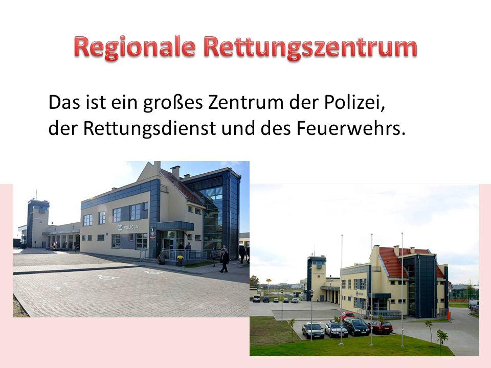 Das ist ein großes Zentrum der Polizei, der Rettungsdienst und des Feuerwehrs.