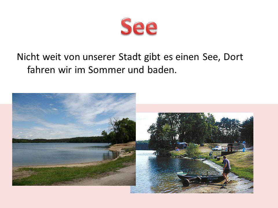 Nicht weit von unserer Stadt gibt es einen See, Dort fahren wir im Sommer und baden.
