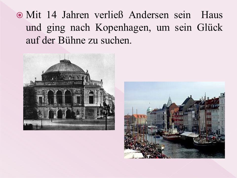  Mit 14 Jahren verließ Andersen sein Haus und ging nach Kopenhagen, um sein Glück auf der Bühne zu suchen.