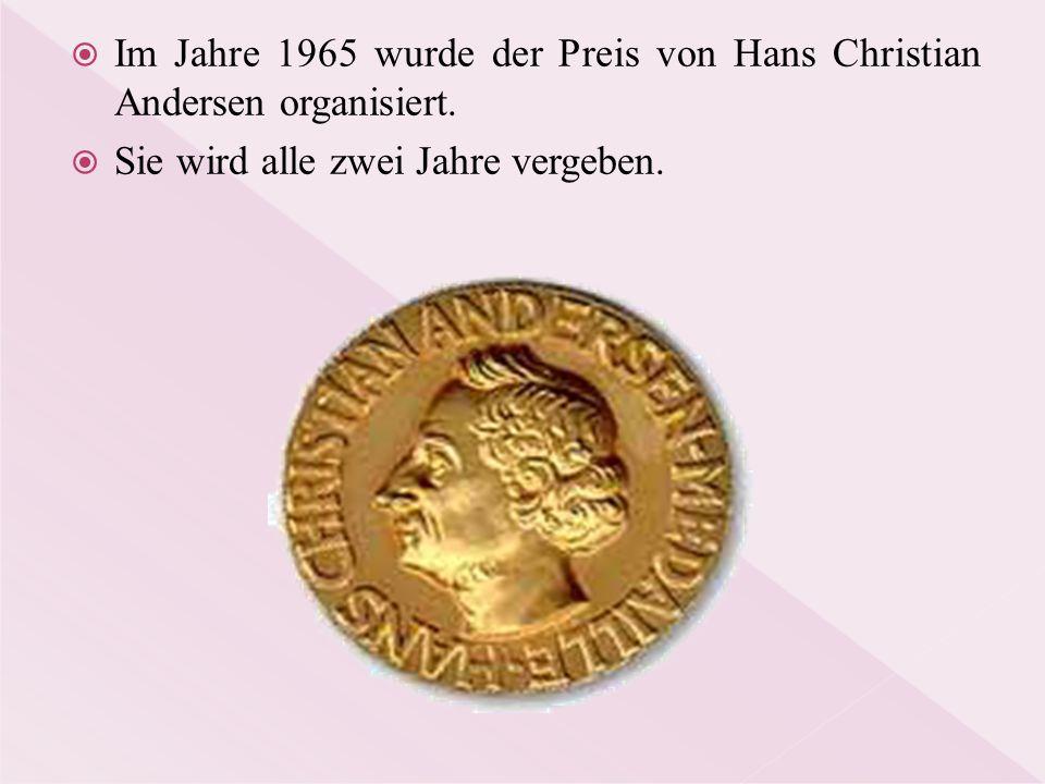  Im Jahre 1965 wurde der Preis von Hans Christian Andersen organisiert.  Sie wird alle zwei Jahre vergeben.